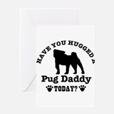 Hugged a Pug daddy Today Greeting Card