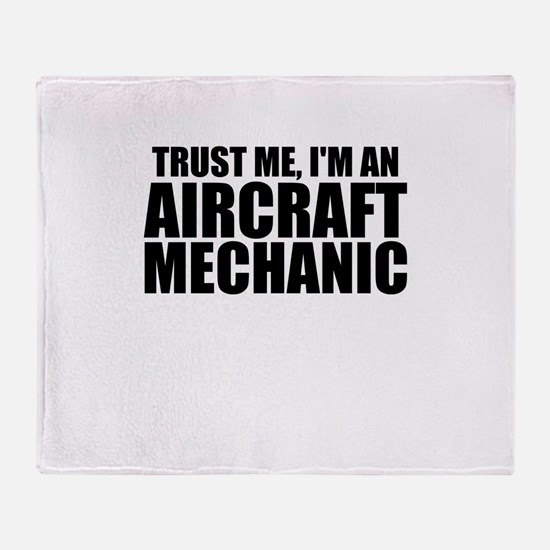 Trust Me, I'm An Aircraft Mechanic Throw Blank