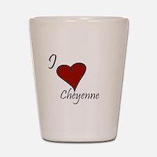 I love Cheyenne Shot Glass