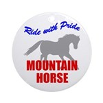 Ride With Pride Mountain Horse Ornament (Round)