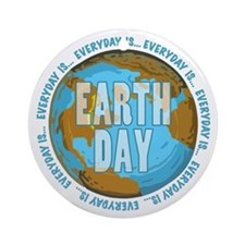 Earth Day is Everyday Ornament (Round)