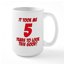 It Took Me 5 Years To Look This Good Mug