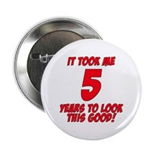 """It Took Me 5 Years To Look This Good 2.25"""" Button"""