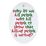 Why Do We Kill People... Oval Ornament