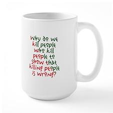 Why Do We Kill People... Mug