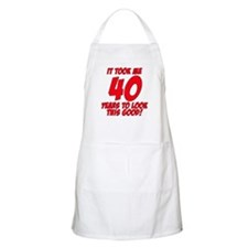 It Took Me 40 Years To Look This Good Apron