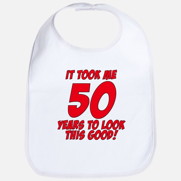 It Took Me 50 Years To Look This Good Bib