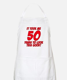 It Took Me 50 Years To Look This Good Apron