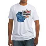 Will Work For Head Fitted T-Shirt