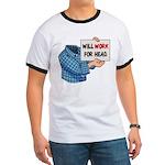 Will Work For Head Ringer T-Shirt