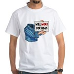 Will Work For Head White T-Shirt