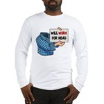 Will Work For Head Long Sleeve T-Shirt