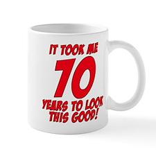 It Took Me 70 Years To Look This Good Mug