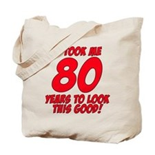 It Took Me 80 Years To Look This Good Tote Bag