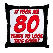 It Took Me 80 Years To Look This Good Throw Pillow