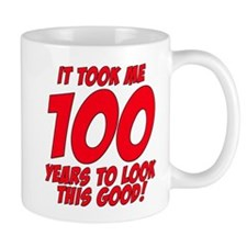 It Took Me 100 Years To Look This Good Mug