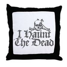 I Haunt The Dead Throw Pillow