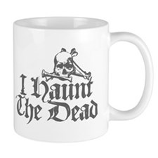 I Haunt The Dead Mug
