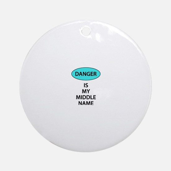 Danger Is My Middle Name Ornament (Round)