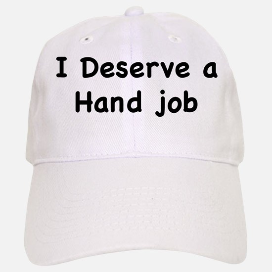 I Deserve A Hand Job Baseball Baseball Cap