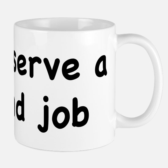 I Deserve A Hand Job Mug