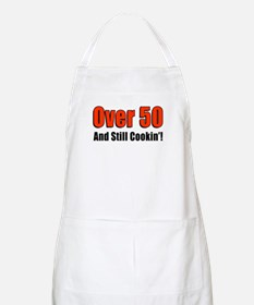 Over 50 And Still Cookin Apron