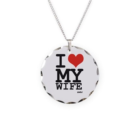 I LOVE MY WIFE Necklace Circle Charm