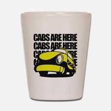 Cabs Are Here Shot Glass