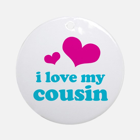I Love My Cousin Ornament (Round)
