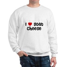 I * Goat Cheese Sweatshirt