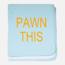 Pawn This baby blanket