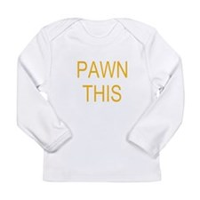 Pawn This Long Sleeve Infant T-Shirt