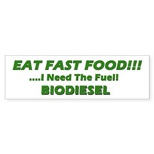 EAT FAST FOOD I Need The Fuel BIODIESEL