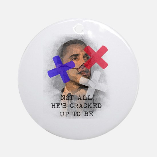 OBAMA -NOT ALL HE'S CRACKED U Ornament (Round)