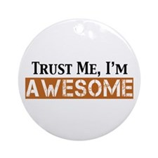 Trust Me I'm Awesome Ornament (Round)