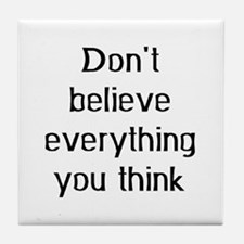 don't believe everything Tile Coaster