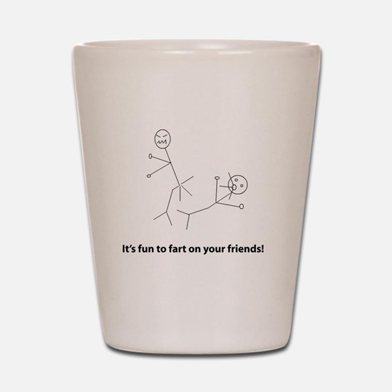Funny Fart On Friends Shot Glass