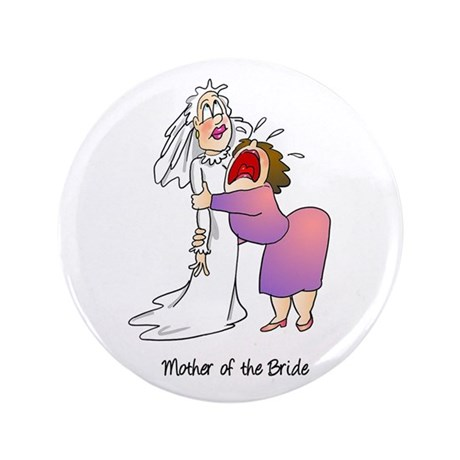 "Funny Mother of the Bride 3.5"" Button"