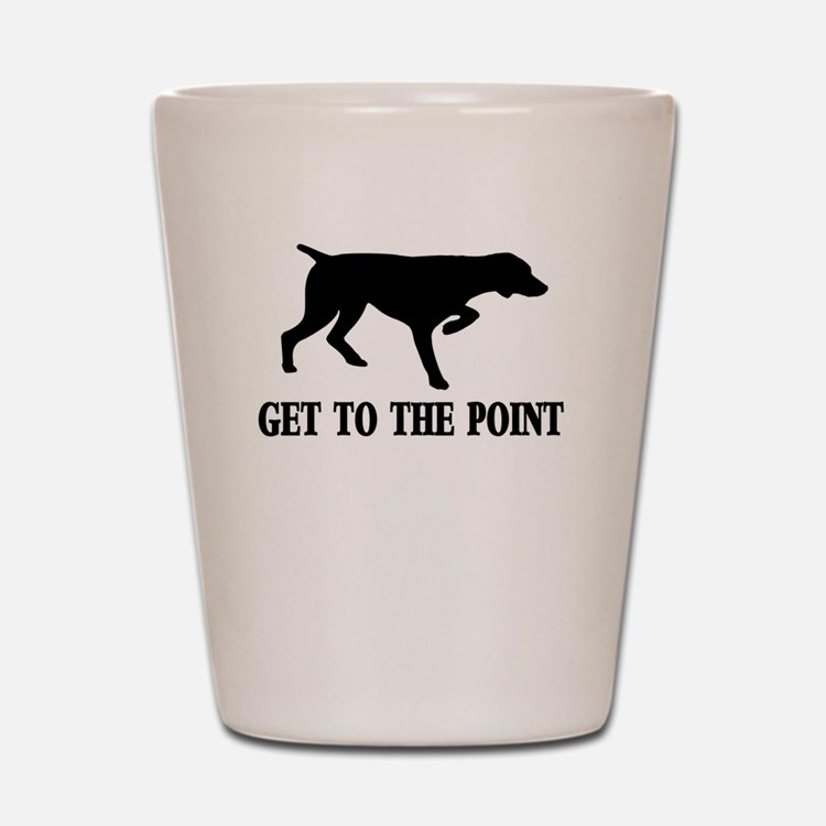 GET TO THE POINT Shot Glass