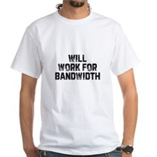 Will work for bandwidth Shirt