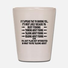 IF IT APPEARS THAT I'M IGNORING YOU.. Shot Glass