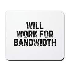 Will work for bandwidth Mousepad