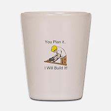You Plan It I'll Build It Shot Glass