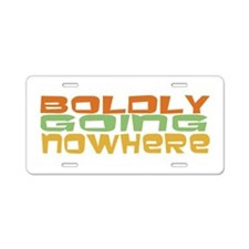 Boldly Going Nowhere Aluminum License Plate