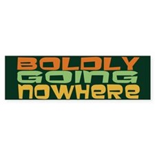 Boldly Going Nowhere Bumper Sticker