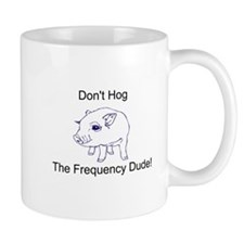 Don't Hog The Frequency Dude Mug