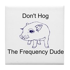 Don't Hog The Frequency Dude Tile Coaster