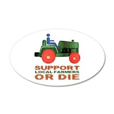 Support Local Farmers or Die 22x14 Oval Wall Peel