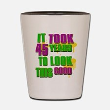 It took 45 years to look this good Shot Glass