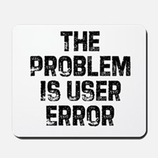 The Problem is User Error Mousepad